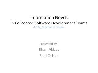 Information Needs in Collocated Software Development Teams A.J. Ko, R. DeLine, G. Venolia