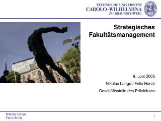 Strategisches Fakultätsmanagement 9. Juni 2005 Nikolas Lange / Felix Horch