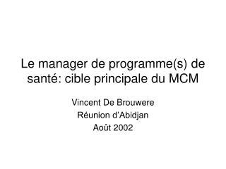 Le manager de programme(s) de santé: cible principale du MCM
