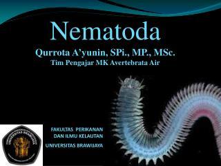 Nematoda Qurrota A'yunin ,  SPi ., MP., MSc. Tim  Pengajar  MK  Avertebrata  Air