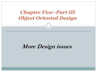 Chapter Five–Part III Object Oriented Design