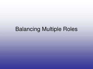 Balancing Multiple Roles
