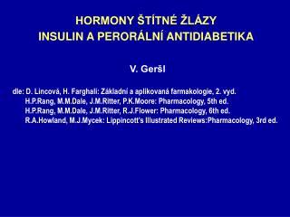 HORMONY ŠTÍTNÉ ŽLÁZY INSULIN A PERORÁLNÍ ANTIDIABETIKA V. Geršl