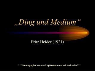 Ding und Medium
