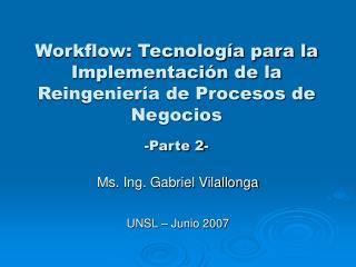 Workflow: Tecnología para la Implementación de la Reingeniería de Procesos de Negocios -Parte 2-