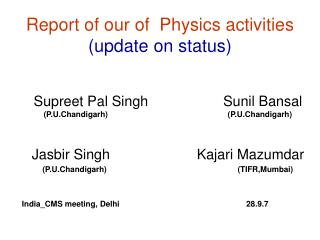 Report of our of  Physics  activities (update on status)