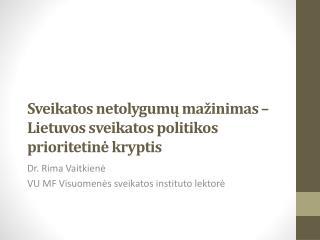Sveikatos netolygumų mažinimas –Lietuvos sveikatos politikos  prioritetinė kryptis