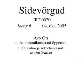Sidevõrgud IRT 0020 loeng 6  04. okt. 2005