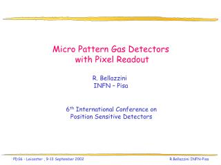 Micro Pattern Gas Detectors  with Pixel Readout R. Bellazzini INFN – Pisa