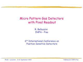Micro Pattern Gas Detectors  with Pixel Readout R. Bellazzini INFN – Pisa