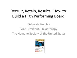 Recruit,  Retain,  Results:  How to  Build  a High Performing Board