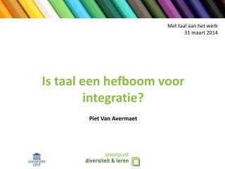 Is  taal een hefboom voor integratie ? Piet Van  Avermaet