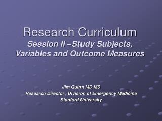 Research Curriculum Session II  Study Subjects, Variables and Outcome Measures