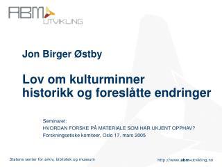 Jon Birger �stby Lov om kulturminner historikk og foresl�tte endringer