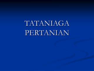 TATANIAGA PERTANIAN