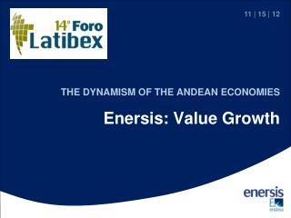 THE DYNAMISM OF THE ANDEAN ECONOMIES Enersis:  Value Growth