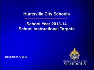 Huntsville City  Schools School Year 2013-14  School Instructional Targets