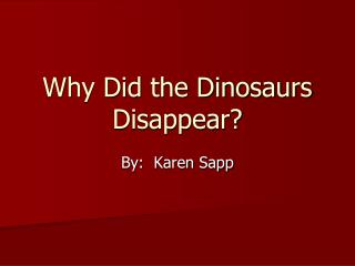 Why Did the Dinosaurs Disappear