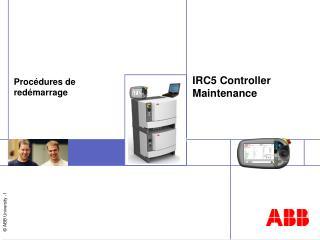 IRC5 Controller Maintenance