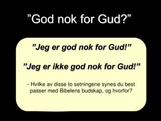 """God nok for Gud?"""