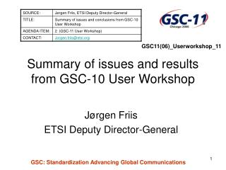 Summary of issues and results from GSC-10 User Workshop