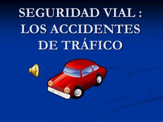 SEGURIDAD VIAL : LOS ACCIDENTES DE TR FICO