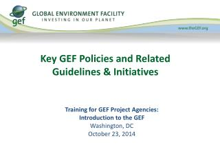 Key GEF Policies and Related Guidelines  &  Initiatives