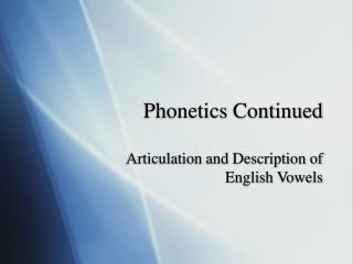 Phonetics Continued