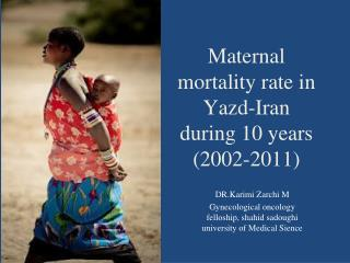 Maternal mortality rate in Yazd-Iran during 10 years (2002-2011)