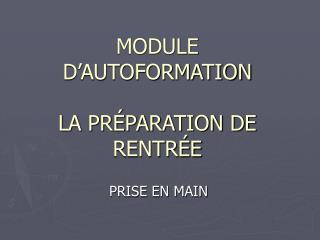 MODULE D AUTOFORMATION  LA PR PARATION DE RENTR E