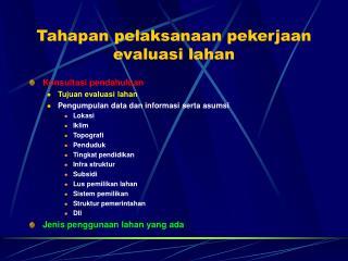 Tahapan pelaksanaan pekerjaan evaluasi lahan