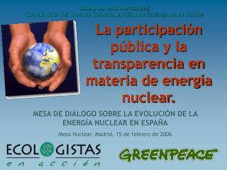 La participación pública y la transparencia en materia de energía nuclear.