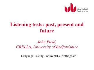 Listening tests: past, present and future John Field,  CRELLA, University of Bedfordshire