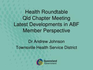 Health Roundtable Qld Chapter Meeting Latest Developments in ABF Member Perspective