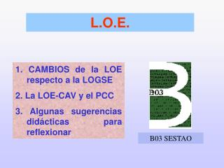 1. CAMBIOS de la LOE respecto a la LOGSE 2. La LOE-CAV y el PCC