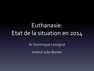 Euthanasie: Etat de la situation en 2014