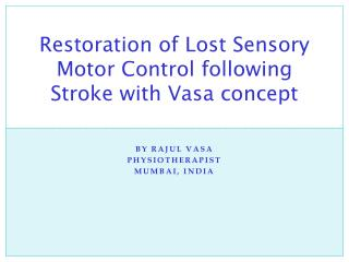 Restoration of Lost Sensory Motor Control following Stroke with Vasa concept