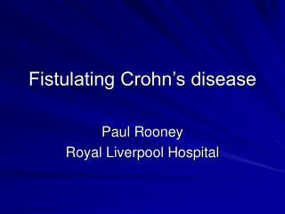 Fistulating Crohn's disease