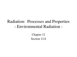 Radiation:  Processes and Properties - Environmental Radiation -