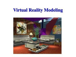 Virtual Reality Modeling