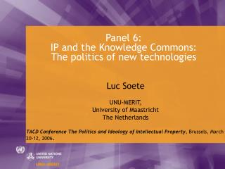 Panel 6:  IP and the Knowledge Commons:  The politics of new technologies
