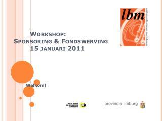 Workshop: Sponsoring & Fondswerving  15 januari 2011