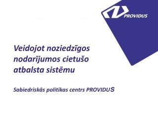 Veidojot noziedzīgos nodarījumos cietušo atbalsta sistēmu Sabiedriskās politikas centrs PROVIDU S