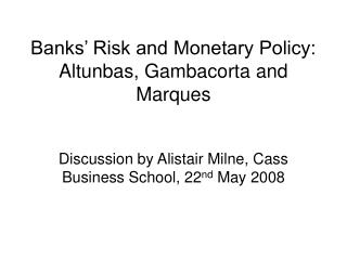 Banks' Risk and Monetary Policy: Altunbas, Gambacorta and Marques