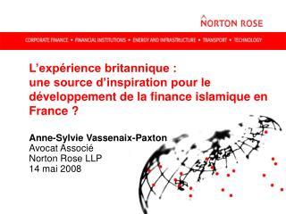 Anne-Sylvie Vassenaix-Paxton Avocat Associé Norton Rose LLP 14 mai 2008