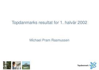 Topdanmarks resultat for 1. halv�r 2002
