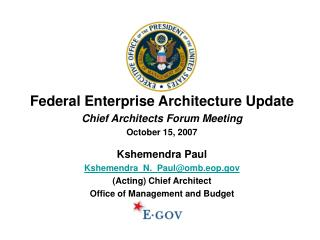 Federal Enterprise Architecture Update Chief Architects Forum Meeting October 15, 2007