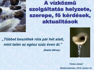 A vízközmű szolgáltatás helyzete, szerepe, fő kérdések, aktualitások