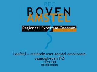 Leefstijl – methode voor sociaal emotionele vaardigheden PO 7 april 2008 Marieke Bouber