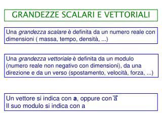 Una  grandezza scalare  è definita da un numero reale con dimensioni ( massa, tempo, densità, ...)